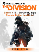 Tom Clancys the Division Game PTS, Survival, Tips Cheats  Guide Unofficial - The Yuw