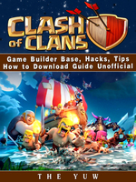 Clash of Clans Game Builder Base, Hacks, Tips How to Download Guide Unofficial - The Yuw