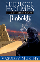 Sherlock Holmes, The Missing Years - Timbuktu - Vasudev Murthy