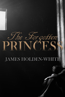 The Forgotten Princess - James Holden-White