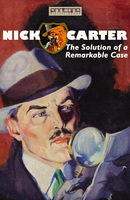 Nick Carter - The Solution of a Remarkable Case - John R. Coryell