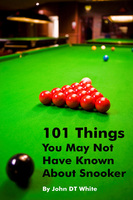 101 Things You May Not Have Known About Snooker - John DT White