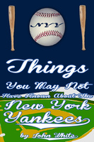 101 Things You May Not Have Known About the New York Yankees - John DT White