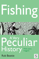 Fishing, A Very Peculiar History - Rob Beattie