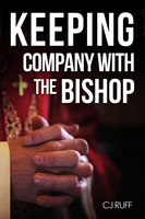 Keeping Company with the Bishop - CJ Ruff
