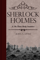 Sherlock Holmes and the Acton Body-Snatchers - John A. Little