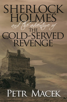 Sherlock Holmes and The Adventure of The Cold-Served Revenge - Petr Macek