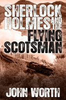 Sherlock Holmes and The Flying Scotsman - John Worth