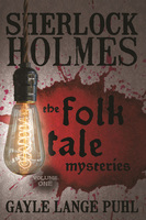 Sherlock Holmes and the Folk Tale Mysteries - Volume 1 - Gayle Lange Puhl
