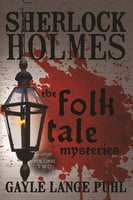 Sherlock Holmes and the Folk Tale Mysteries - Volume 2 - Gayle Lange Puhl