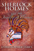 Sherlock Holmes and The Jeweller of Florence - Christopher James