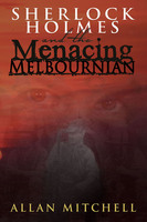 Sherlock Holmes and the Menacing Melbournian - Allan Mitchell