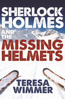 Sherlock Holmes and the Missing Helmets - Teresa Wimmer
