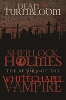 Sherlock Holmes and The Return of The Whitechapel Vampire - Dean P. Turnbloom