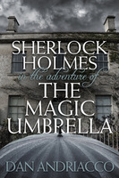 Sherlock Holmes in The Adventure of The Magic Umbrella - Dan Andriacco