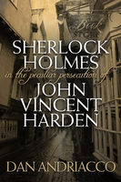 Sherlock Holmes: The Peculiar Persecution of John Vincent Harden - Dan Andriacco