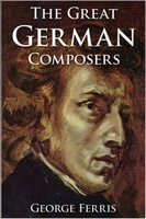 The Great German Composers - George Ferris