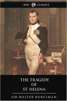 The Tragedy of St. Helena - Sir Walter Runciman