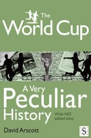 The World Cup, A Very Peculiar History - David Arscott