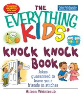 The Everything Kids' Knock Knock Book - Aileen Weintraub