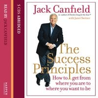 The Success Principles - How to get from where you are to where you want to be - Jack Canfield