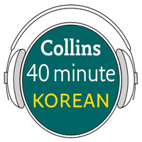 Korean in 40 Minutes - Learn to speak Korean in minutes with Collins - Collins
