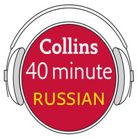 Russian in 40 Minutes - Learn to speak Russian in minutes with Collins - Collins