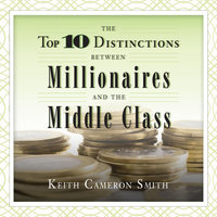 Top Ten Distinctions between Millionaires and the Middle Class - Keith Cameron Smith
