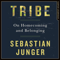 Tribe - On Homecoming and Belonging - Sebastian Junger