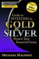 Rich Dads Advisors - Guide to Investing In Gold and Silver - Michael Maloney