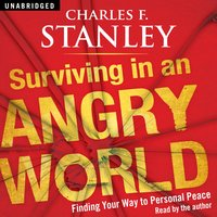 Surviving in an Angry World - Charles F. Stanley