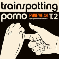 Trainspotting porno - Irvine Welsh