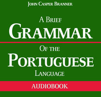 A Brief Grammar of the Portuguese Language - John Casper Branner