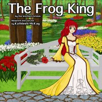 The Frog King by The Brothers Grimm adapted by Kathleen McKay - The Brothers Grimm