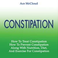How To Treat Constipation - How To Prevent Constipation - Ace McCloud
