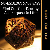 Numerology Made Easy - Find Out Your Destiny And Purpose In Life - Various Authors