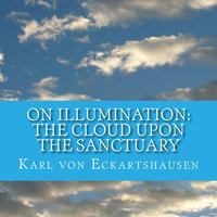 The Cloud Upon the Sanctuary - 6 Letters to Seekers of the Light On Illumination - Karl von Eckartshausen