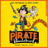 Pirate Blunderbeard: Worst. Pirate. Ever. - Amy Sparkes