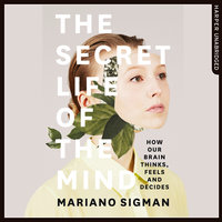 The Secret Life of the Mind - Mariano Sigman