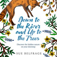 Down to the River and Up to the Trees - Sue Belfrage
