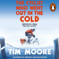 The Cyclist Who Went Out in the Cold - Tim Moore