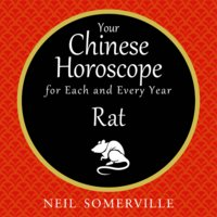 Your Chinese Horoscope for Each and Every Year - Rat - Neil Somerville