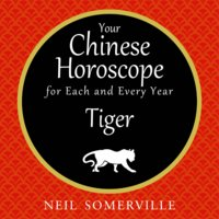 Your Chinese Horoscope for Each and Every Year - Tiger - Neil Somerville