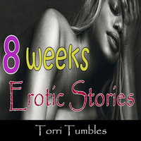 8 Weeks Erotic Stories - Torri Tumbles