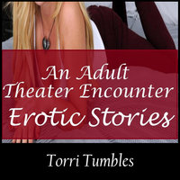 An Adult Theater Encounter Erotic Stories - Torri Tumbles
