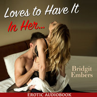 Loves to Have It In Her…  - Erotic Sex Stories That Will Satisfy Your Cravings! - Bridgit Embers