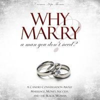 Why Marry a Man You Don't Need - A Candid Conversation About Marriage, Money, Success, and the Black Woman - Carmen Hope Thomas