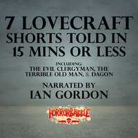 7 Lovecraft Shorts Told in 15 Minutes or Less - H. P. Lovecraft