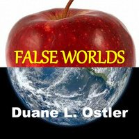 False Worlds - Duane L. Ostler