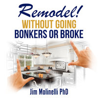 Remodel Without Going Bonkers or Broke - Jim Molinelli